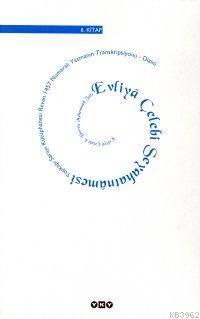 Evliya Çelebi Seyahatnâmesi 6.Kitap (Ciltli); Topkapı Sarayı Kütüphanesi Revan 1457 Numaralı Yazmanın Transkripsiyonu