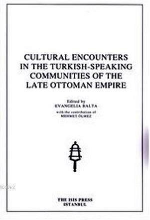 Cultural Encounters in the Turkish Speaking Communities of the Late Ottoman Empire