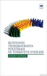 Rusya´nın Transkafkasya Politikası ve Türkiye´ye Etkileri