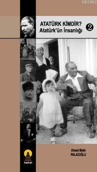 Atatürk Kimdir? 2; Atatürk´ün İnsanlığı