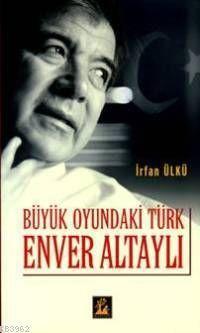Büyük Oyundaki Türk Enver Altaylı