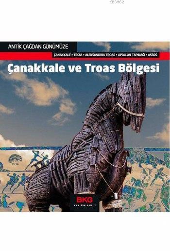 Antik Çağdan Günümüze: Çanakkale ve Troas Bölgesi