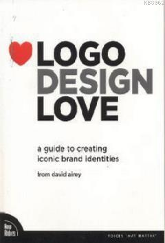 Logo Design Love; A Guide to Creating Iconic Brand Identities