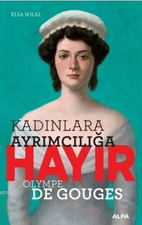 Kadınlara Ayrımcılığa Hayır; Olympe De Gouges