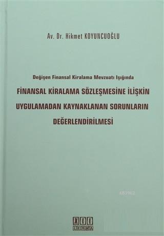 Değişen Finansal Kiralama Mevzuatı Işığında Finansal Kiralama Sözleşmesine İlişkin Uygulamadan Kaynaklanan Sorunların Değerlendirilmesi