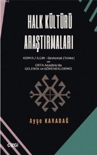 Halk Kültürü Araştırmaları Konya/Ilgın- Beykonak (Tekke) ve Orta Anadolu'da Gelenek- Göreneklerimiz