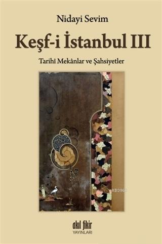 Keşf-i İstanbul 3; Tarihi Mekanlar ve Şahsiyetler