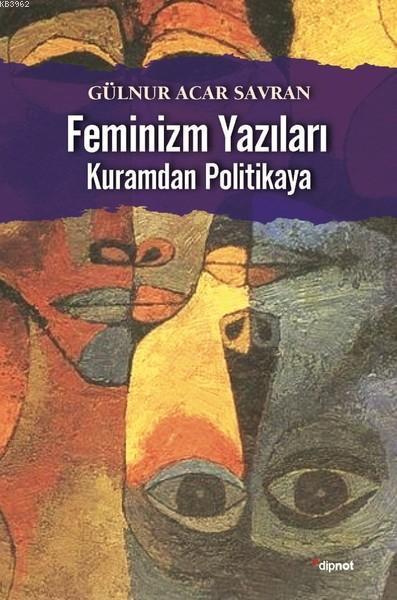 Feminizm Yazıları; Kuramdan Politikaya