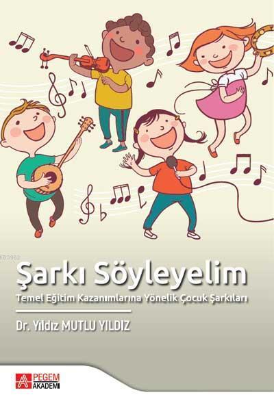 Şarkı Söyleyelim Temel Eğitim Kazanımlarına Yönelik Çocuk Şarkıları