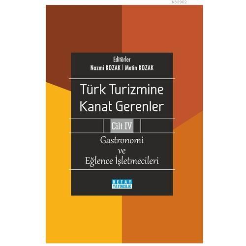 Türk Turizmine Kanat Gerenler Cilt 4 Gastronomi ve Eğlence İşletmecileri