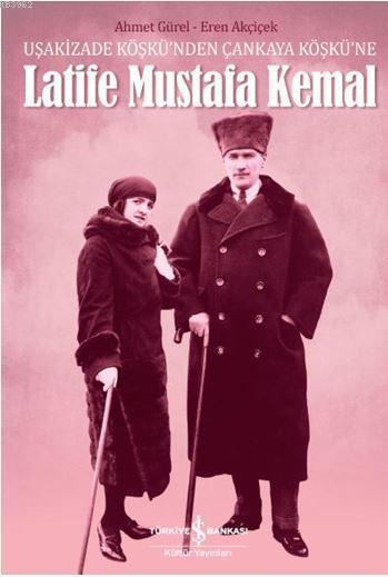 Latife Mustafa Kemal; Uşakizade Köşkü'nden Çankaya Köşkü'ne