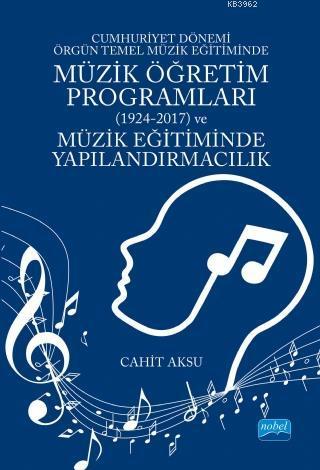 Cumhuriyet Dönemi Örgün Temel Müzik Eğitiminde Müzik Öğretim Programları (1924-2017) ve Müzik Eğitim