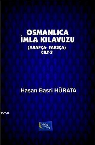 Osmanlıca İmla Kılavuzu Cilt 3; Arapça - Farsça