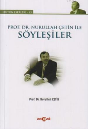 Prof. Dr. Nurullah Çetin ile Söyleşiler; Bütün Eserler 15