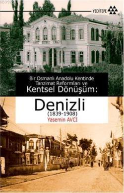 Denizli (1839-1908); Bir Osmanlı Anadolu Kentinde Tanzimat Reformları ve Kentsel Dönüşüm