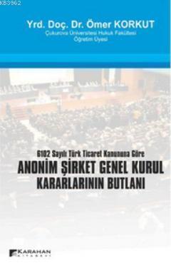 Anonim Şirket Genel Kurul Kararlarının Butlanı; 6102 Sayılı Türk Ticaret Kanununa Göre