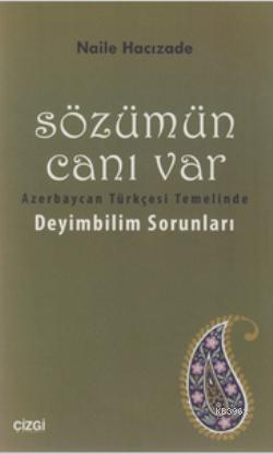 Sözümün Canı Var; Azerbaycan Türkçesi Temelinde Deyimbilim Sorunları