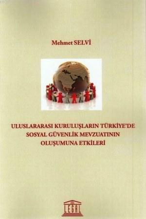 Uluslararası Kuruluşların Türkiye' de Sosyal Güvenlik Mevzuatının Oluşumuna Etkileri
