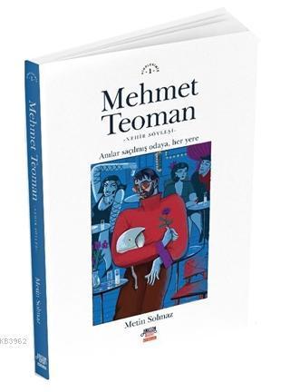 Mehmet Teoman; Anılar Saçılmış Odaya Her Yere