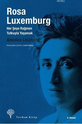 Rosa Luxemburg; Her Şeye Rağmen, Tutkuyla Yaşamak