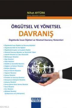 Örgütsel ve Yönetsel Davranış; Örgütlerde İnsan İlişkileri ve Yönetsel Davranış Yöntemleri