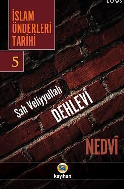 İsla Önderleri Tarihi 5; Şah Veliyyullah Dehlevi