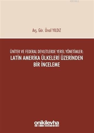Üniter ve Federal Devletlerde Yerel Yönetimler: Latin Amerika Ülkeleri Üzerinden Bir İnceleme