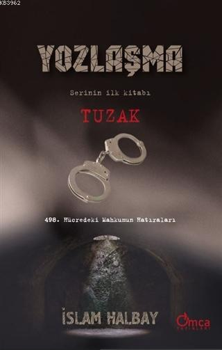 Tuzak - Yozlaşma Serinin İlk Kitabı; 498. Hücredeki Mahkumun Hatıraları