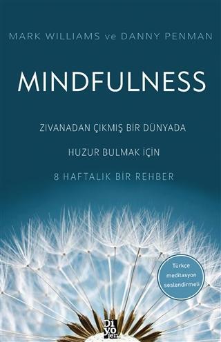 Mindfulness Zıvanadan Çıkmış Bir Dünyada Huzur Bulmak İçin 8 Haftalık Bir Rehber