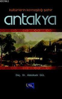 Kültürlerin Kaynaştığı Şehir Antakya