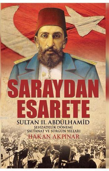 Saraydan Esarete; Sultan II. Abdülhamid Şehzadelik Dönemi Saltanat ve Sürgün Yılları