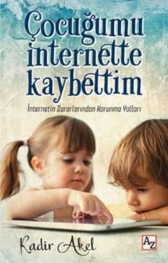 Çocuğumu İnternette Kaybettim; İnternetin Zararlarından Korunma Yolları