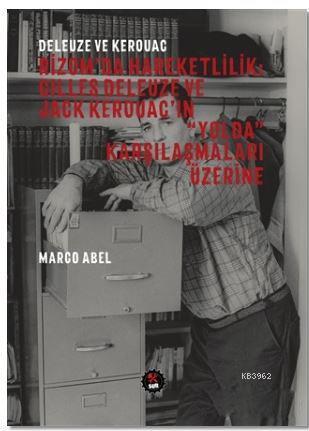 Deleuze ve Kerouac - Rizom'da Hareketlilik: Gilles Deleuze ve Jack Kerouac'ın
