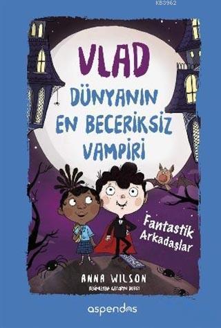 Vlad - Dünyanın En Beceriksiz Vampiri 2; Fantastik Arkadaşlar