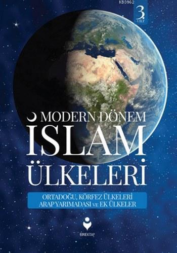 Modern Dönem İslam Ülkeleri (3.Cilt); Ortadoğu,Körfez Ülkeleri Arap Yarımadası ve Ek Ülkeler