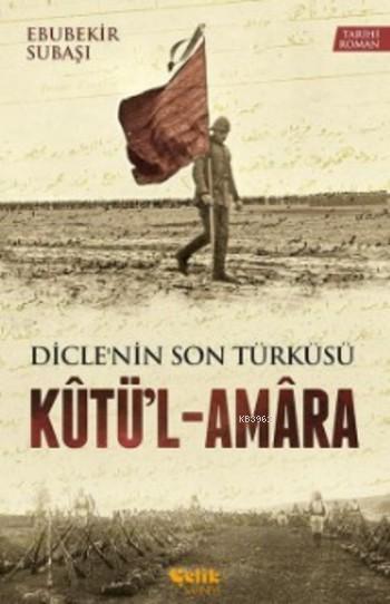 Kutü'l - Amara; Dicle'nin Son Türküsü