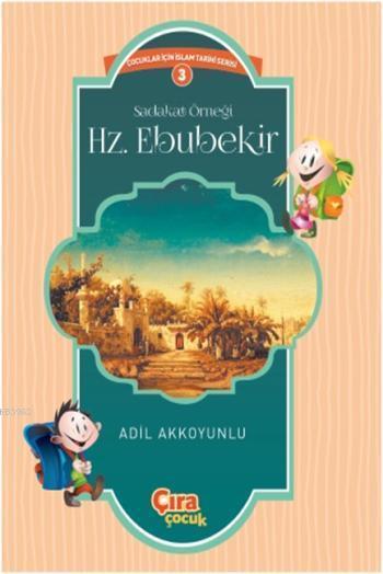 Sadakat Örneği Hz. Ebubekir; Çocuklar İçin İslam Tarihi Serisi 3