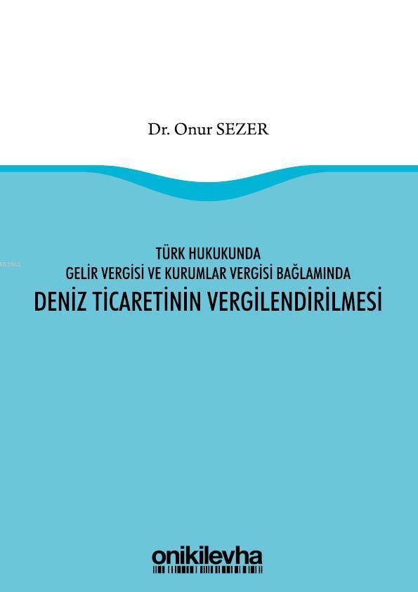 Türk Hukukunda Gelir Vergisi ve Kurumlar Vergisi Bağlamında Deniz Ticaretinin Vergilendirilmesi