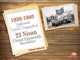 1930-1940 Yıllarında Urfa'da Fotoğraflarla 23 Nisan Ulusal Egemenlik Bayramları
