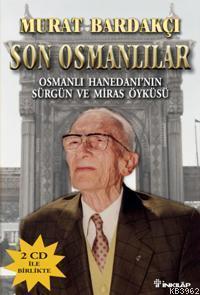 Son Osmanlılar; Osmanlı Hanedanı´nın Sürgün ve Miras Öyküsü (2 Cd İle Birlikte)