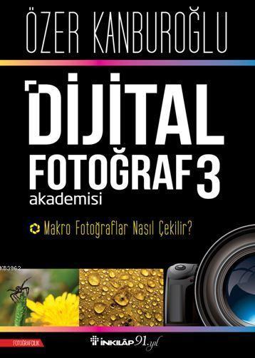 Dijital Fotoğraf Akademisi 3; Makro Fotoğraflar Nasıl Çekilir?