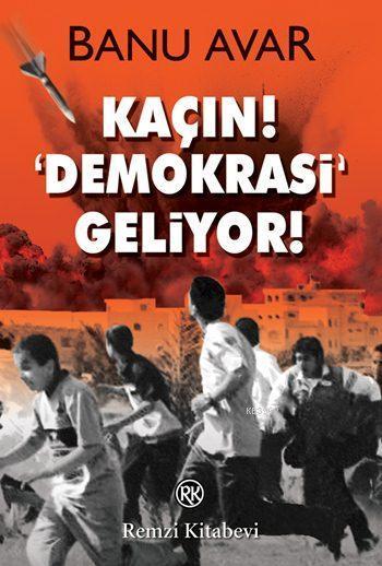 Kaçın! Demokrasi Geliyor!