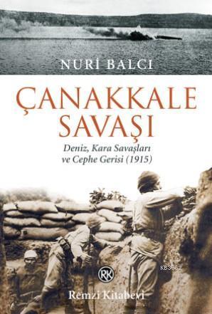 Çanakkale Savaşı; Deniz, Kara Savaşları ve Cephe Gerisi (1915)
