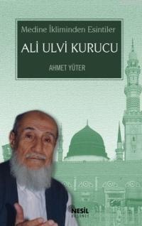 Ali Ulvi Kurucu; Medine İkliminden Esintiler