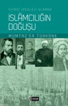 Siyasi İdeoloji Olarak İslamcılığın Doğuşu