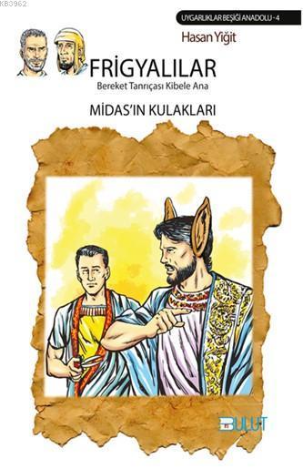Frigyalılar - Bereket Tanrıçası Kibele Ana - Midas'ın Kulakları