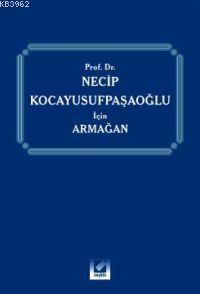 Prof. Dr. Necip Kocayusufpaşaoğlu İçin Armağan