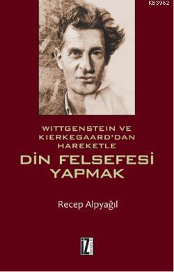 Din Felsefesi Yapmak; Wittgenstein ve Kierkegaard'dan Hareketle