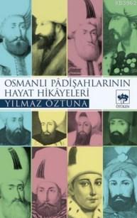 Osmanlı Padişahlarının Hayat Hikâyeleri