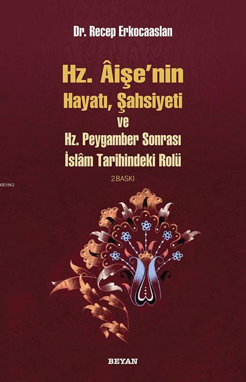 Hz. Aişenin Hayatı, Şahsiyeti ve Hz. Peygamber Sonrası İslam Tarihindeki Rolü